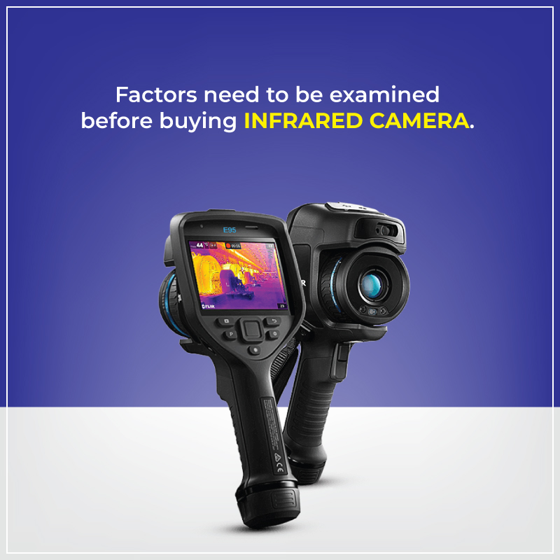 Factors need to be examined before buying Infrared Camera
