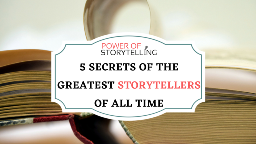 5 Secrets of the Greatest Storytellers of All Time