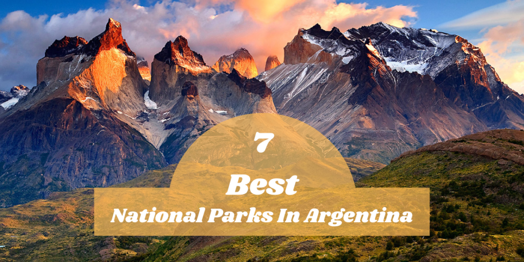 7 Best National Parks In Argentina