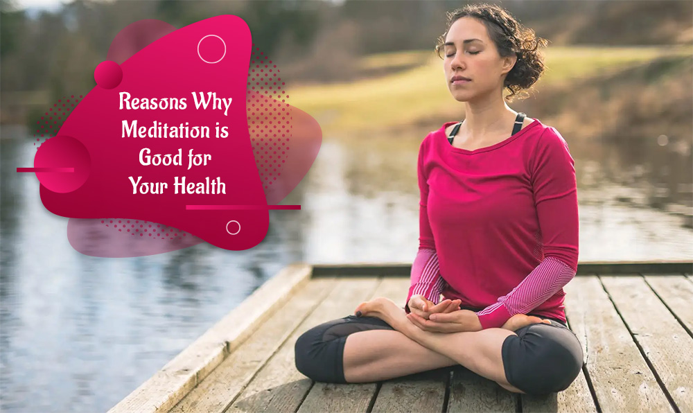 Reasons Why Meditation is Good for Your Health