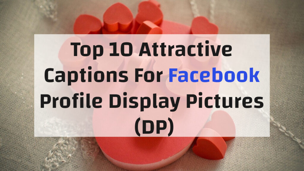 Top 10 Attractive Captions For Facebook Profile Display Pictures (DP)
