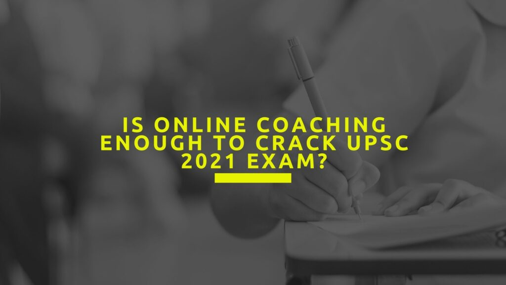 Is Online Coaching Enough to Crack UPSC 2021 Exam?