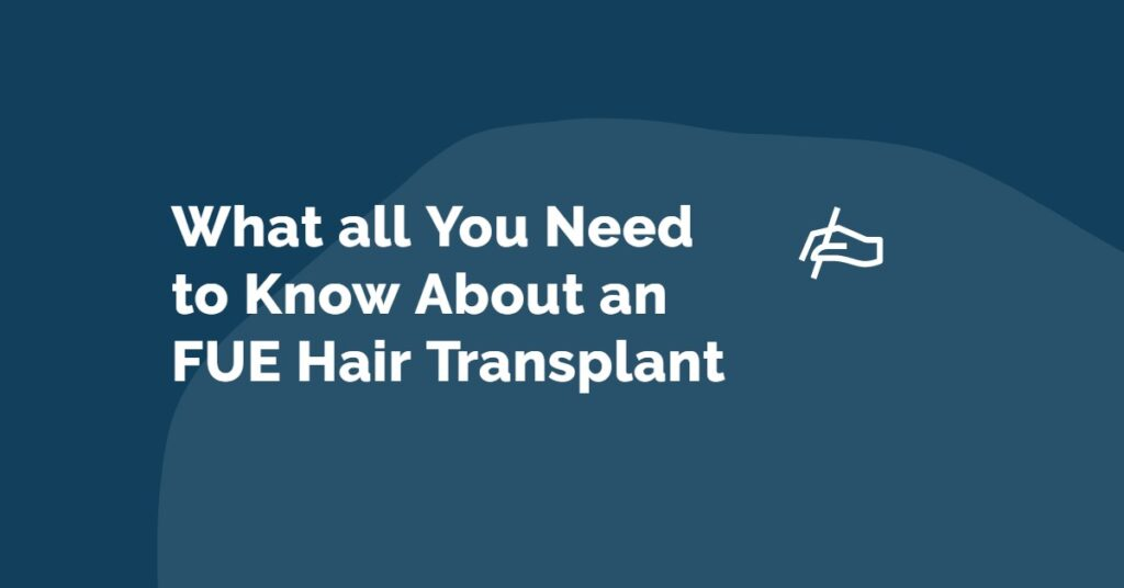 What all You Need to Know About an FUE Hair Transplant