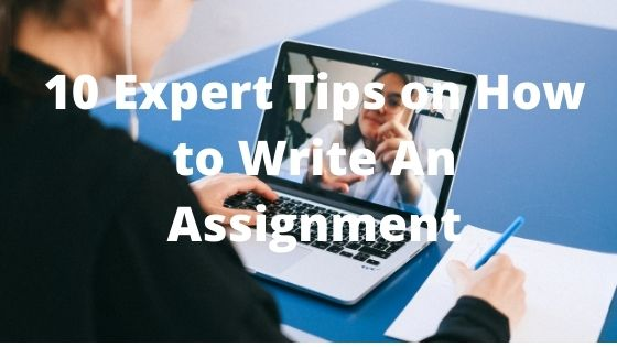 10 Expert Tips on How to Write An Assignment