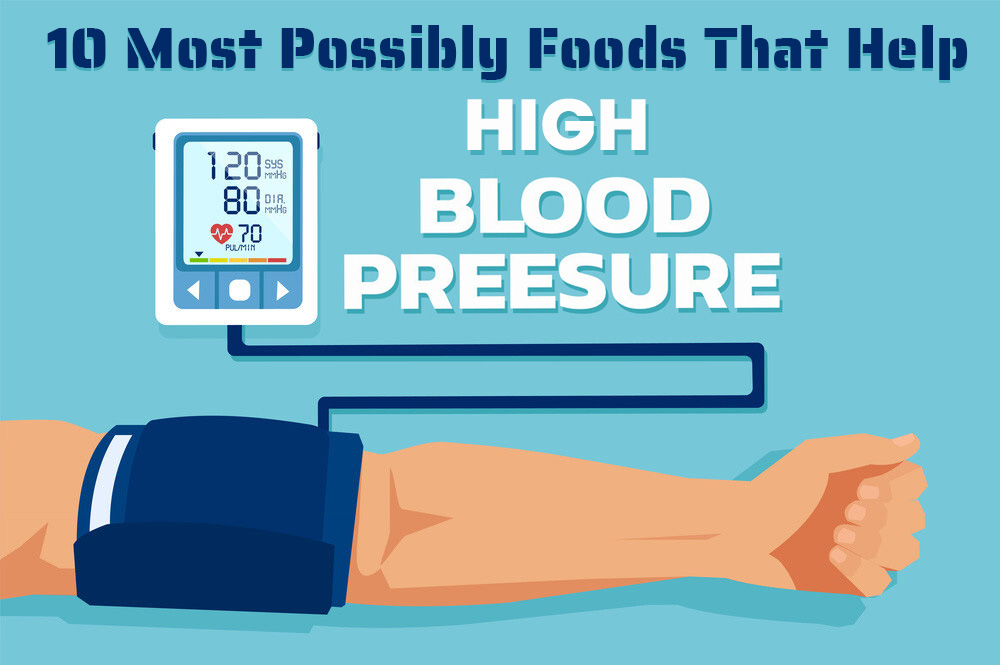 10 Most Possibly Foods That Help High Blood Pressure