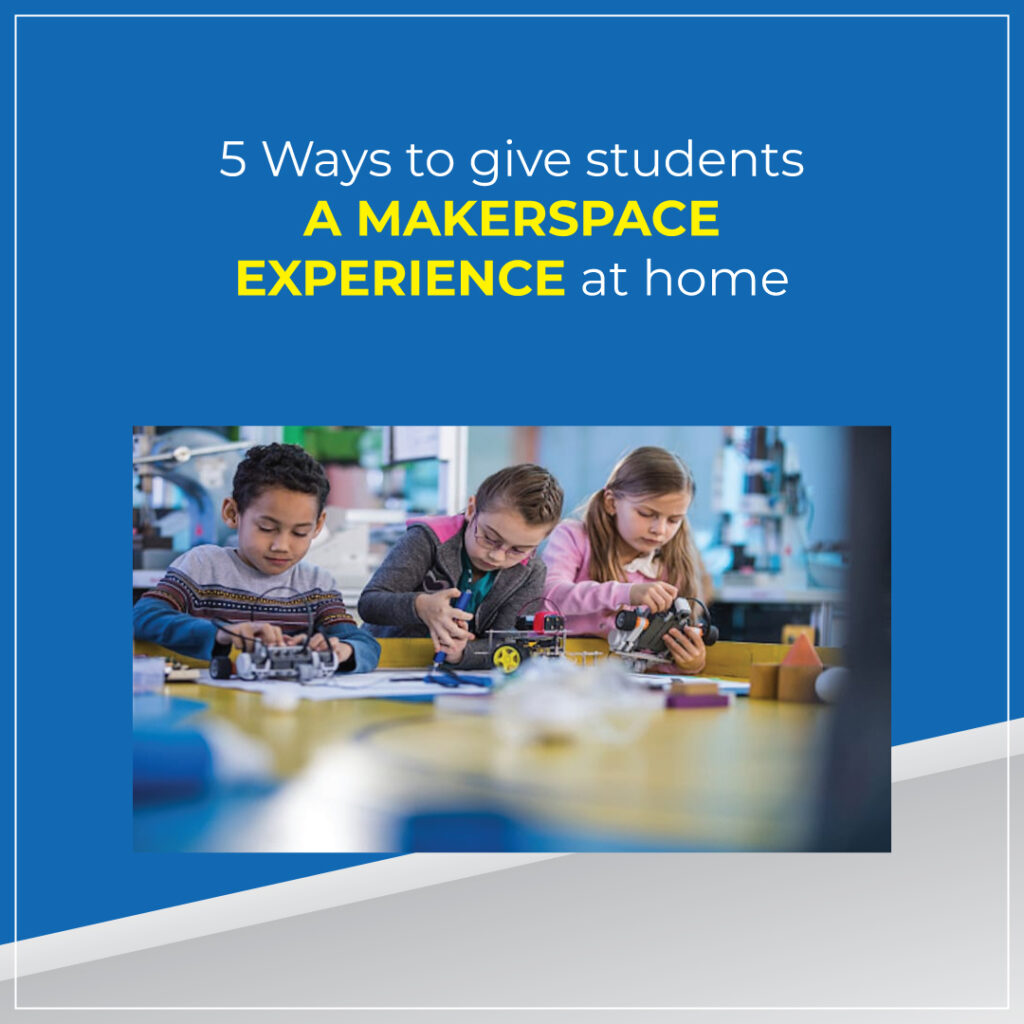 5 Ways to Give Students a Makerspace Experience at Home