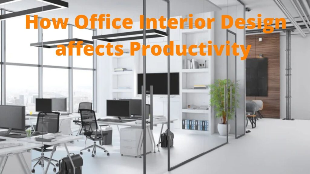 How your Office Interior Design affects Employee Productivity
