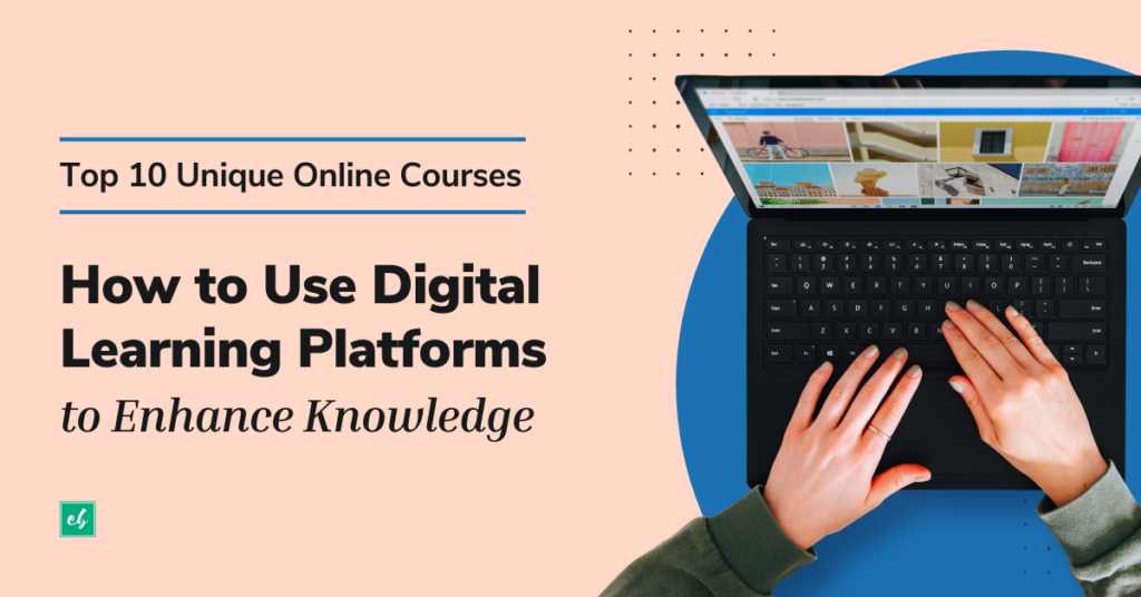 Top 10 Unique Online Courses | How to Use Digital Learning Platforms to Enhance Knowledge
