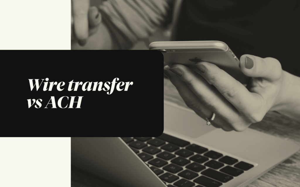 The Differences Between ACH and Wire Transfer Payments