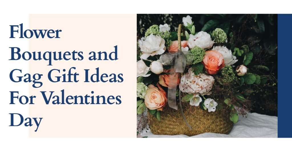 Flower Bouquets and Gag Gift Ideas For Valentines Day