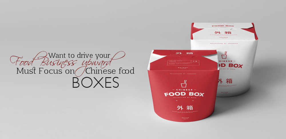 Want to Drive your Food Business Upward, Must Focus on Chinese Food Boxes